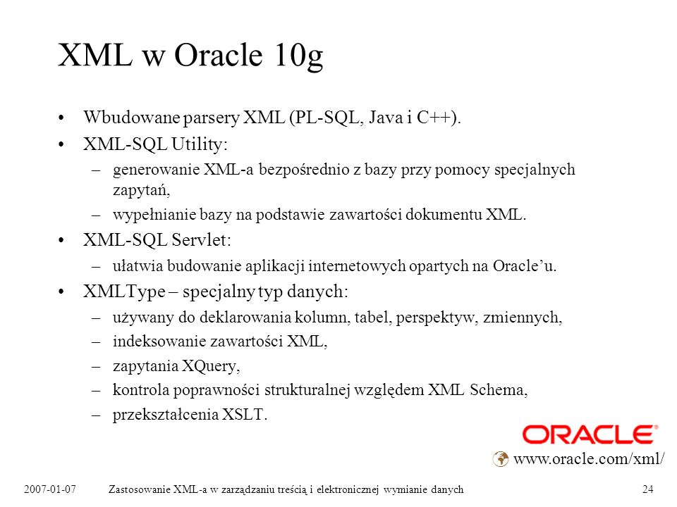 XML w Oracle 10g Wbudowane parsery XML (PL-SQL, Java i C++).