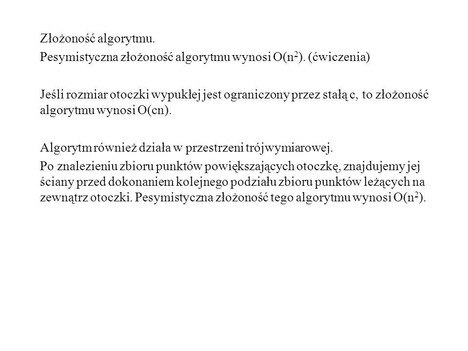 Złożoność algorytmu.Pesymistyczna złożoność algorytmu wynosi O(n2). (ćwiczenia)