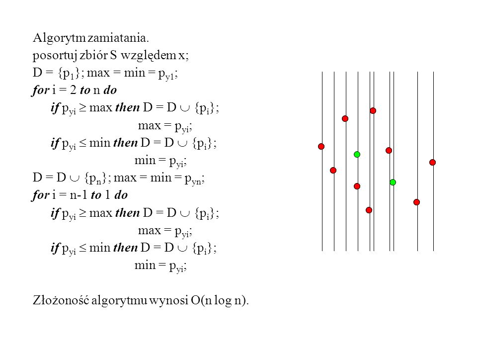 Algorytm zamiatania. posortuj zbiór S względem x; D = {p1}; max = min = py1; for i = 2 to n do. if pyi  max then D = D  {pi};