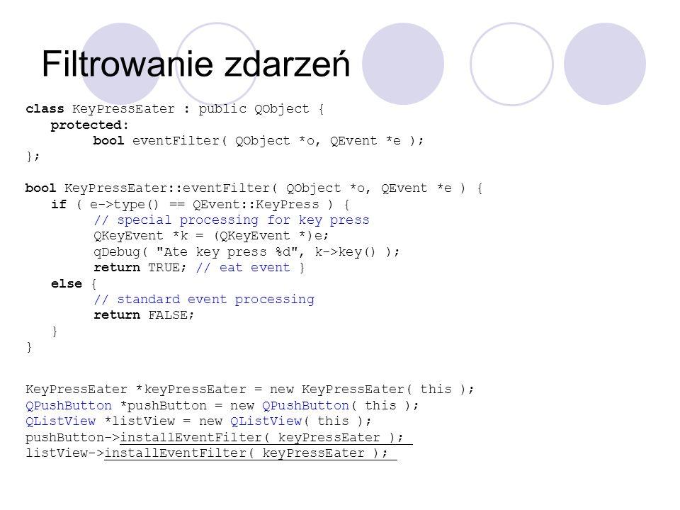 Filtrowanie zdarzeń class KeyPressEater : public QObject { protected: