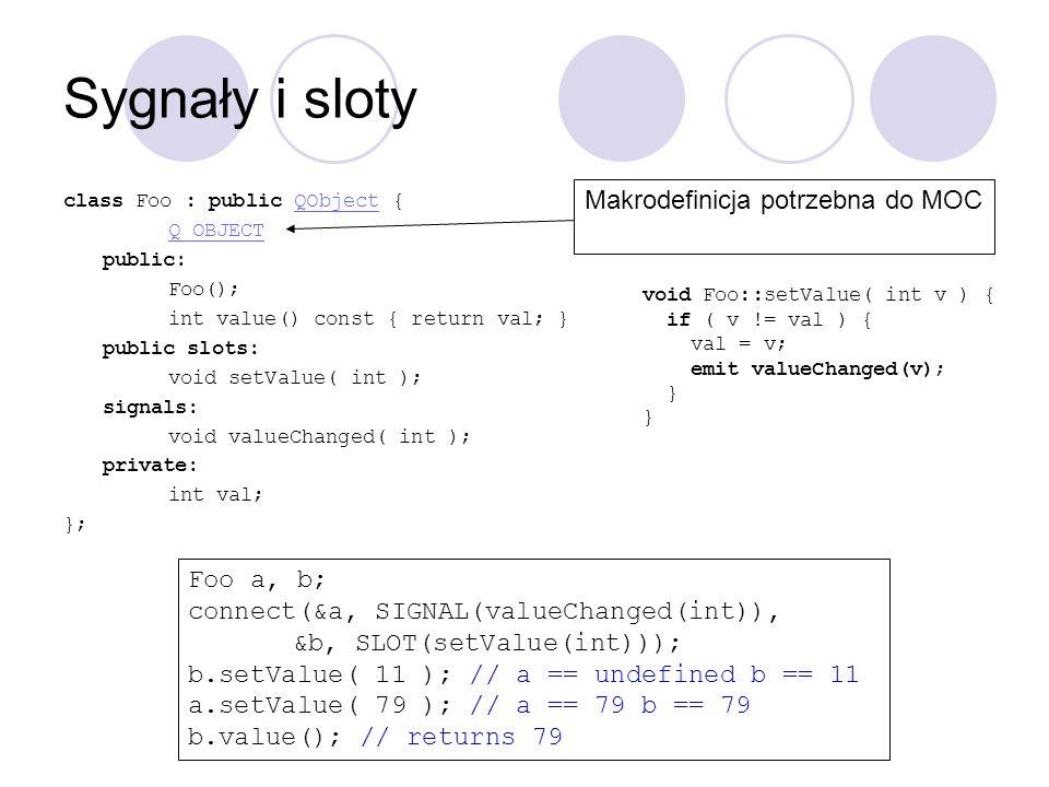Sygnały i sloty Makrodefinicja potrzebna do MOC Foo a, b;