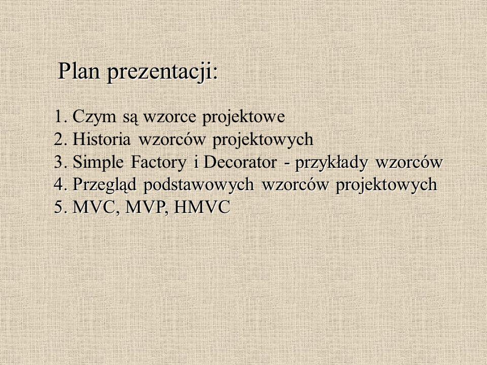 Plan prezentacji: 1. Czym są wzorce projektowe