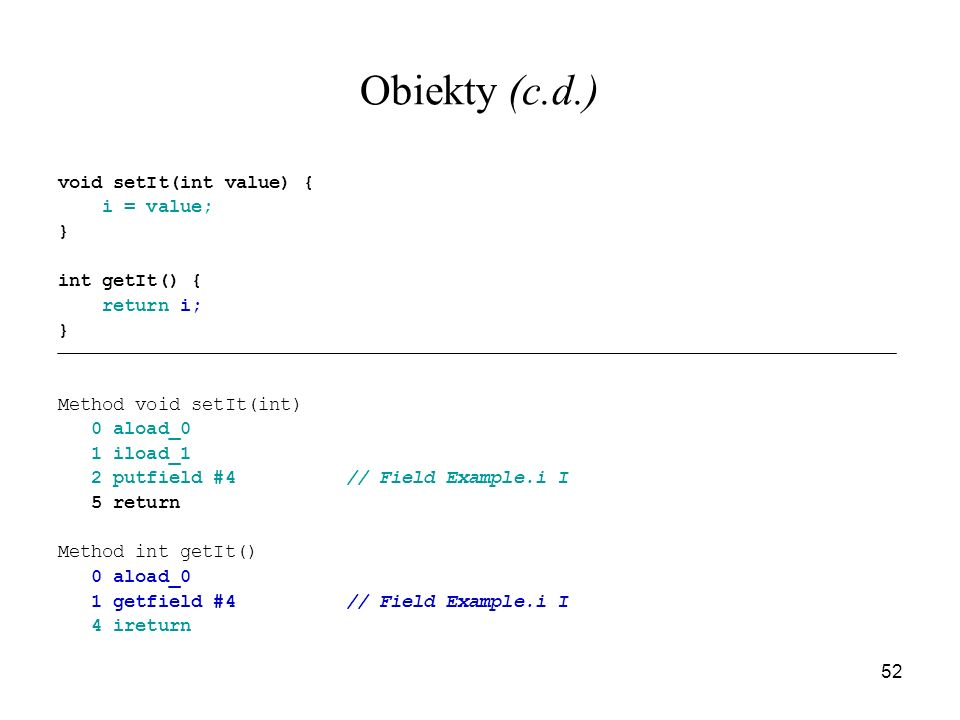 Obiekty (c.d.) void setIt(int value) { i = value; } int getIt() {