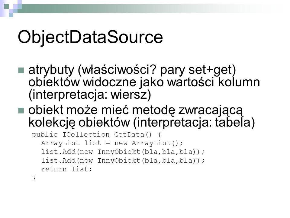 ObjectDataSource atrybuty (właściwości pary set+get) obiektów widoczne jako wartości kolumn (interpretacja: wiersz)