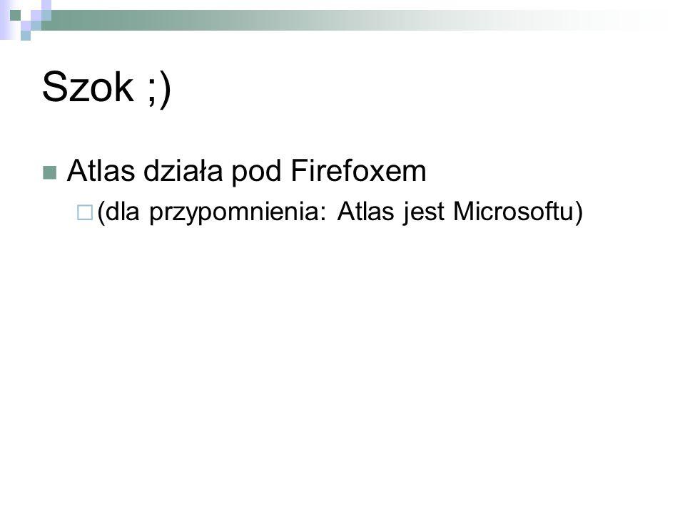 Szok ;) Atlas działa pod Firefoxem