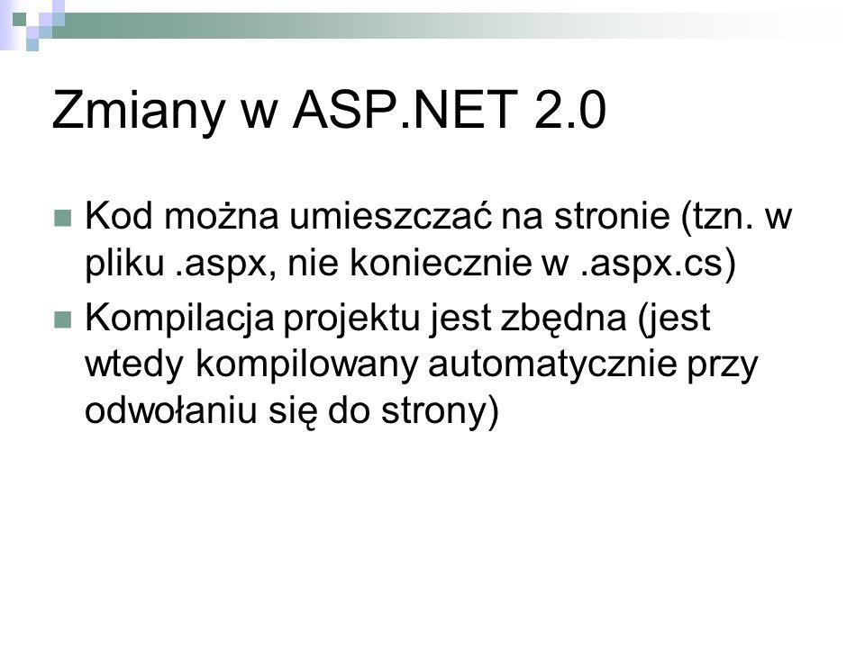 Zmiany w ASP.NET 2.0 Kod można umieszczać na stronie (tzn. w pliku .aspx, nie koniecznie w .aspx.cs)