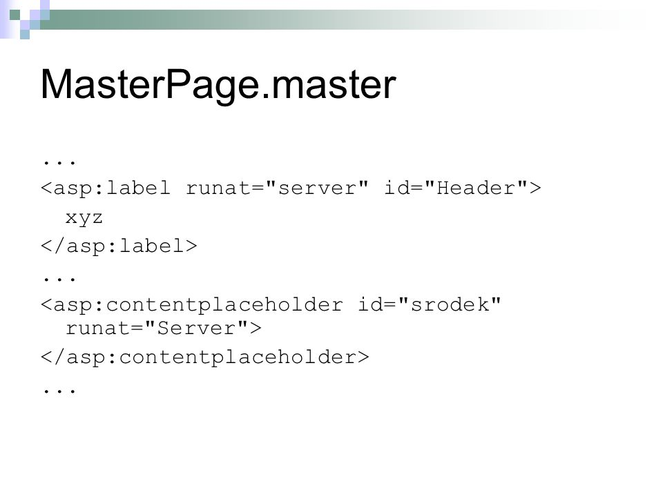 MasterPage.master ... <asp:label runat= server id= Header > xyz