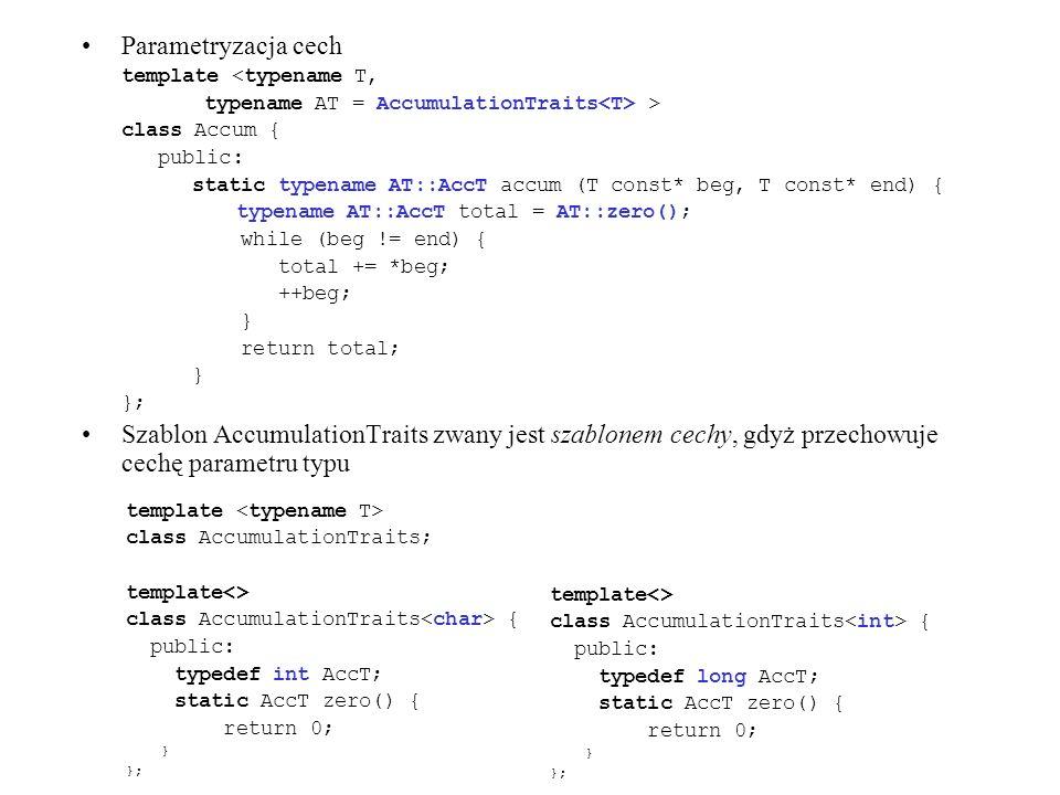 Parametryzacja cech template <typename T, typename AT = AccumulationTraits<T> > class Accum { public:
