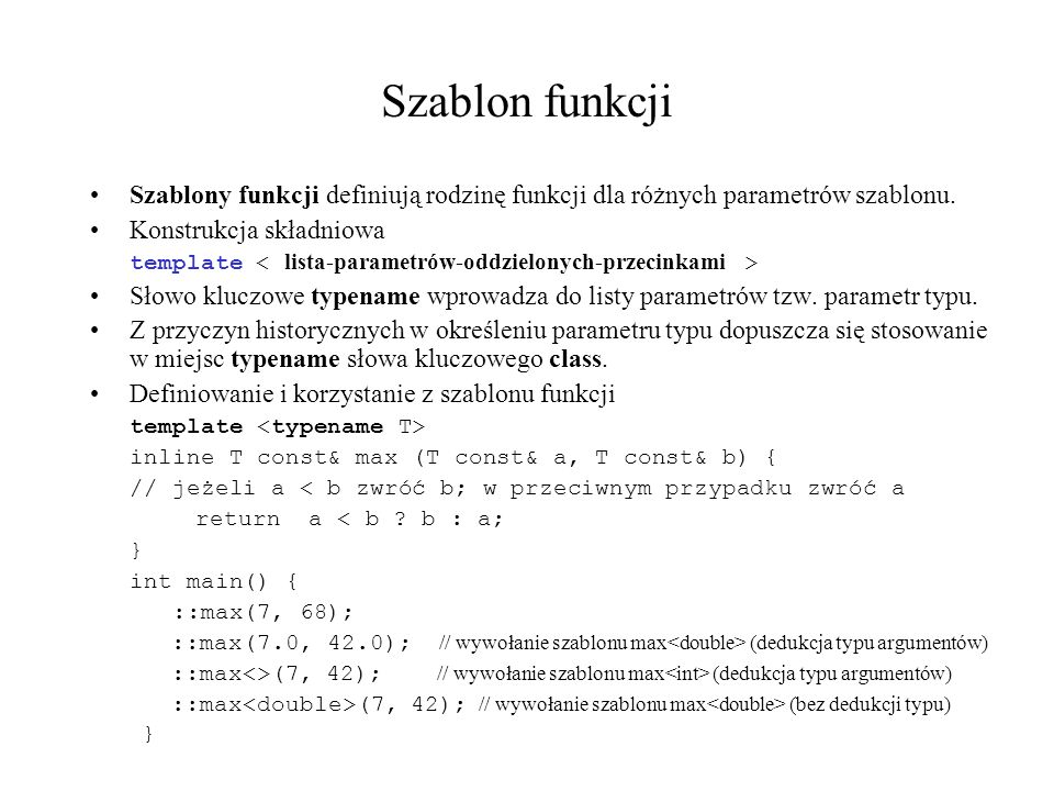 Szablon funkcji Szablony funkcji definiują rodzinę funkcji dla różnych parametrów szablonu. Konstrukcja składniowa.