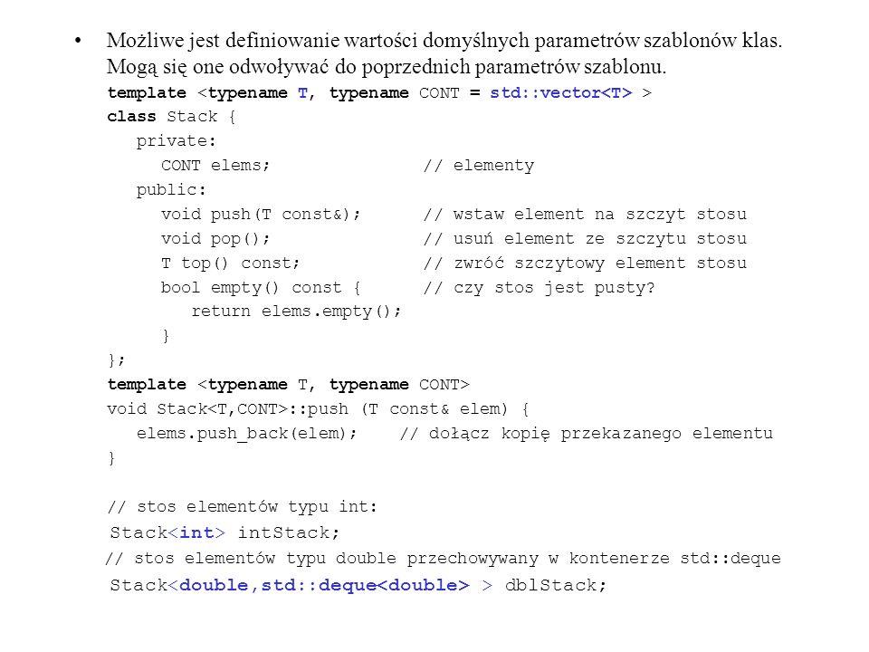 Możliwe jest definiowanie wartości domyślnych parametrów szablonów klas. Mogą się one odwoływać do poprzednich parametrów szablonu.