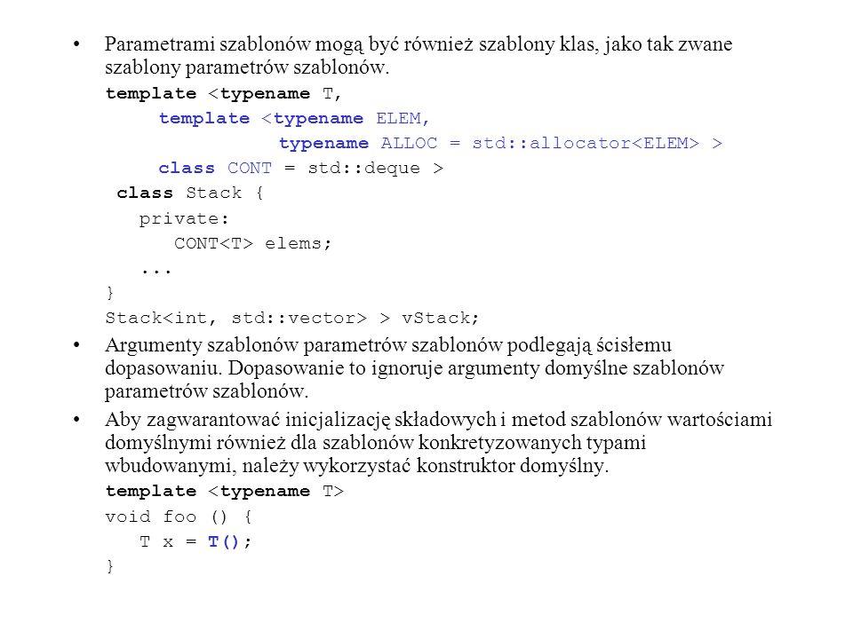 Parametrami szablonów mogą być również szablony klas, jako tak zwane szablony parametrów szablonów.