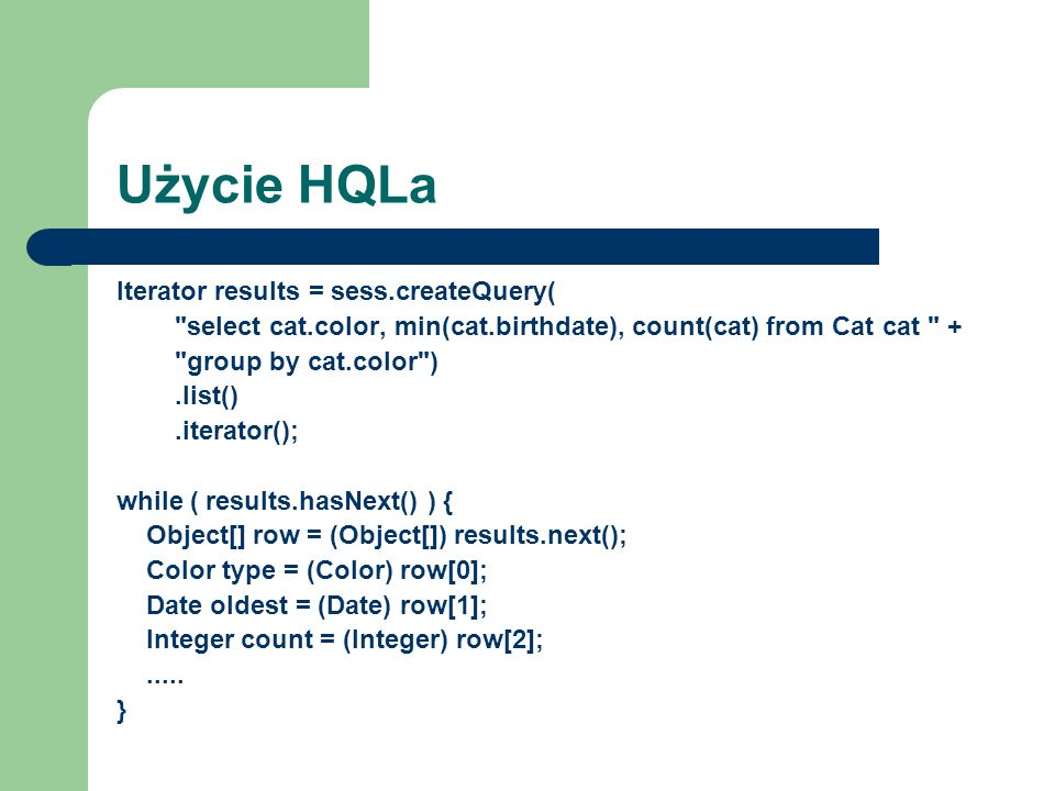 Użycie HQLa Iterator results = sess.createQuery(