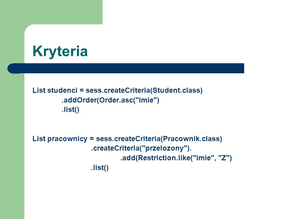 Kryteria List studenci = sess.createCriteria(Student.class)