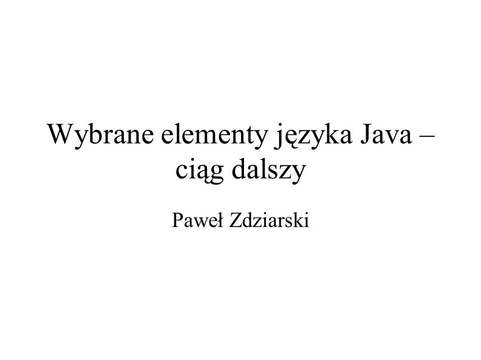Wybrane elementy języka Java – ciąg dalszy