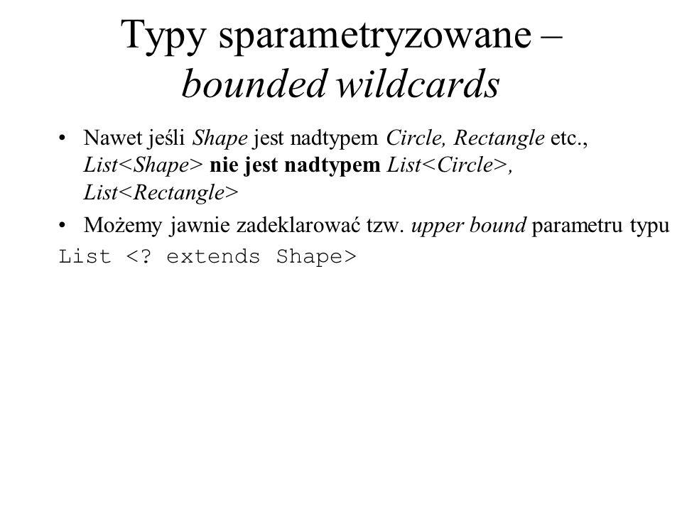 Typy sparametryzowane – bounded wildcards