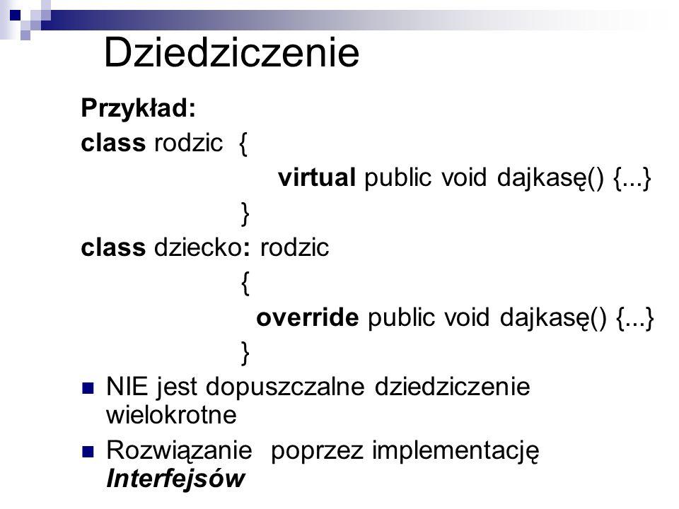 Dziedziczenie Przykład: class rodzic {