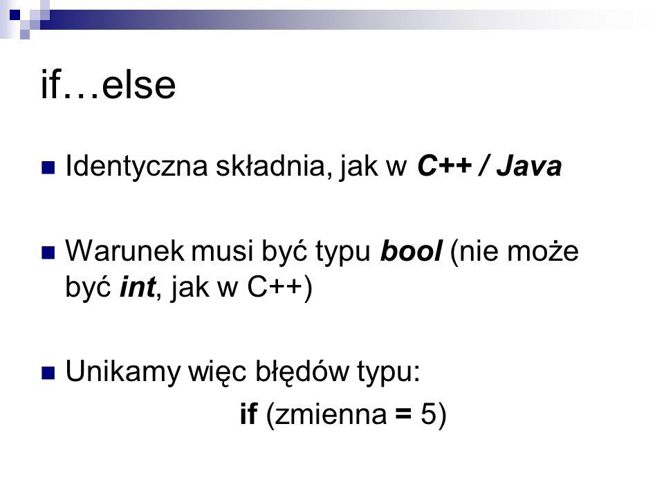 if…else Identyczna składnia, jak w C++ / Java
