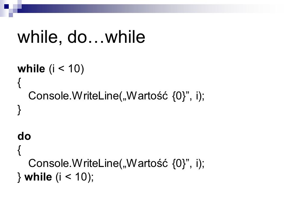 while, do…while while (i < 10) {