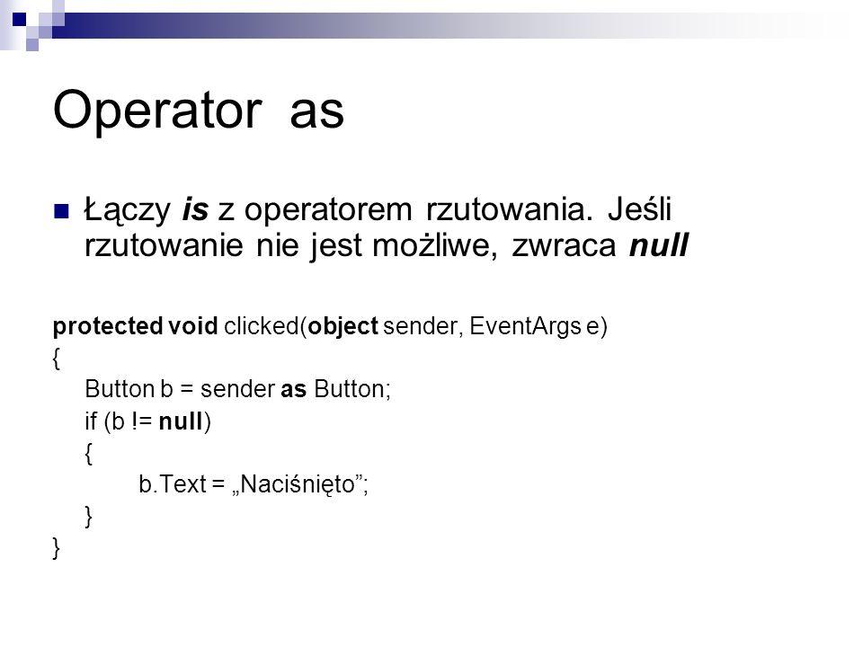 Operator as Łączy is z operatorem rzutowania. Jeśli rzutowanie nie jest możliwe, zwraca null. protected void clicked(object sender, EventArgs e)