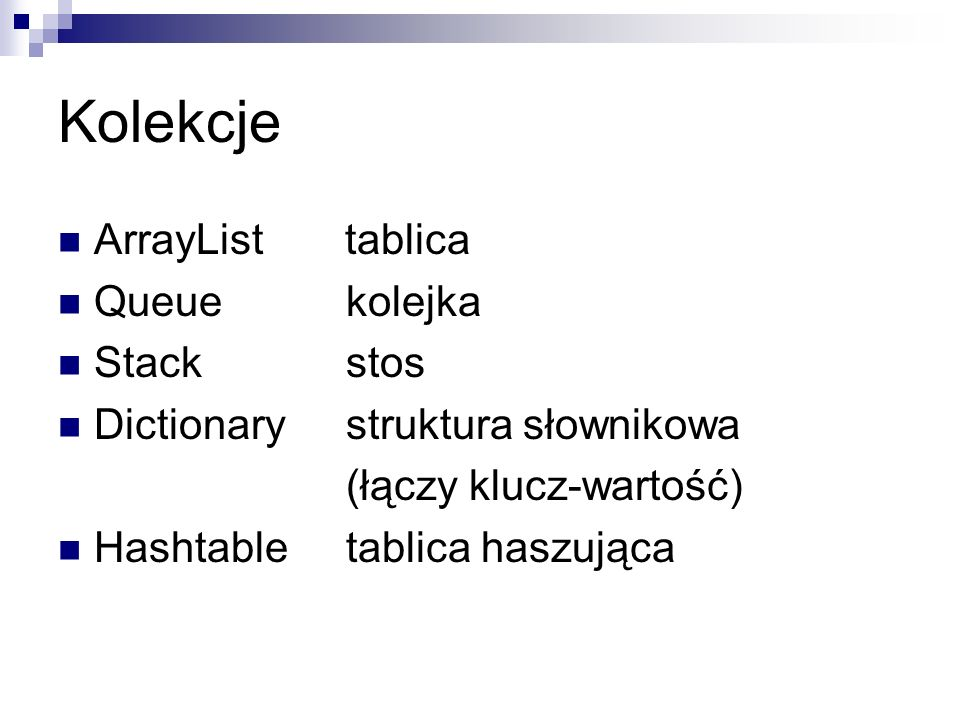 Kolekcje ArrayList tablica Queue kolejka Stack stos