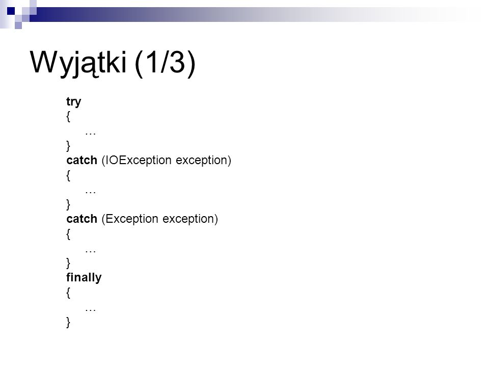 Wyjątki (1/3) try { … } catch (IOException exception)