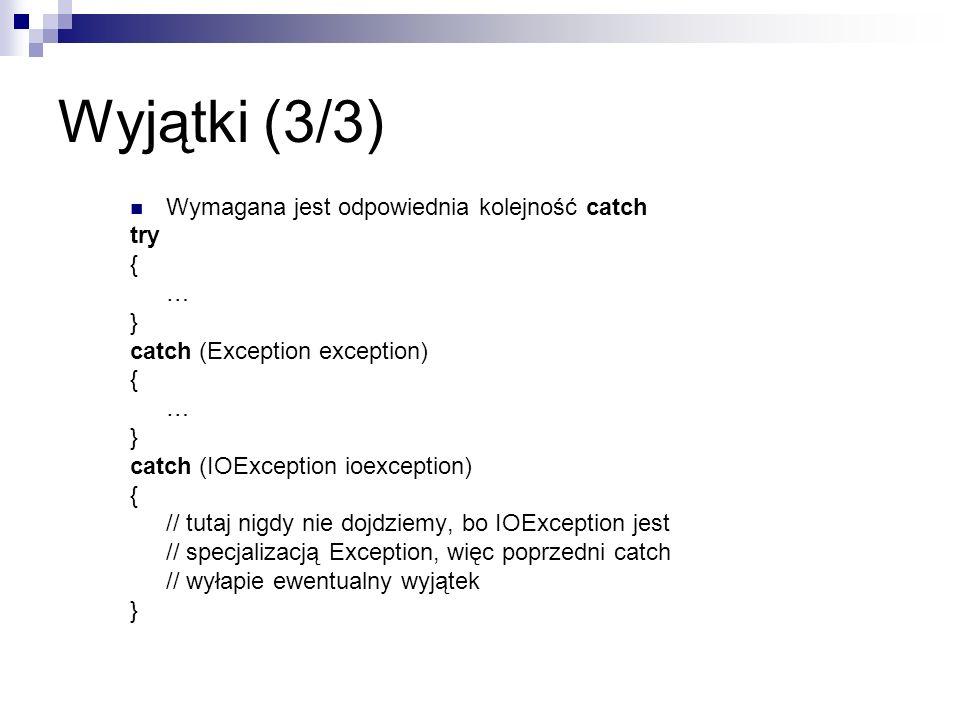Wyjątki (3/3) Wymagana jest odpowiednia kolejność catch try { … }