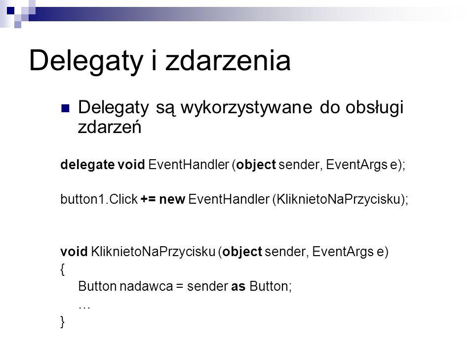 Delegaty i zdarzenia Delegaty są wykorzystywane do obsługi zdarzeń