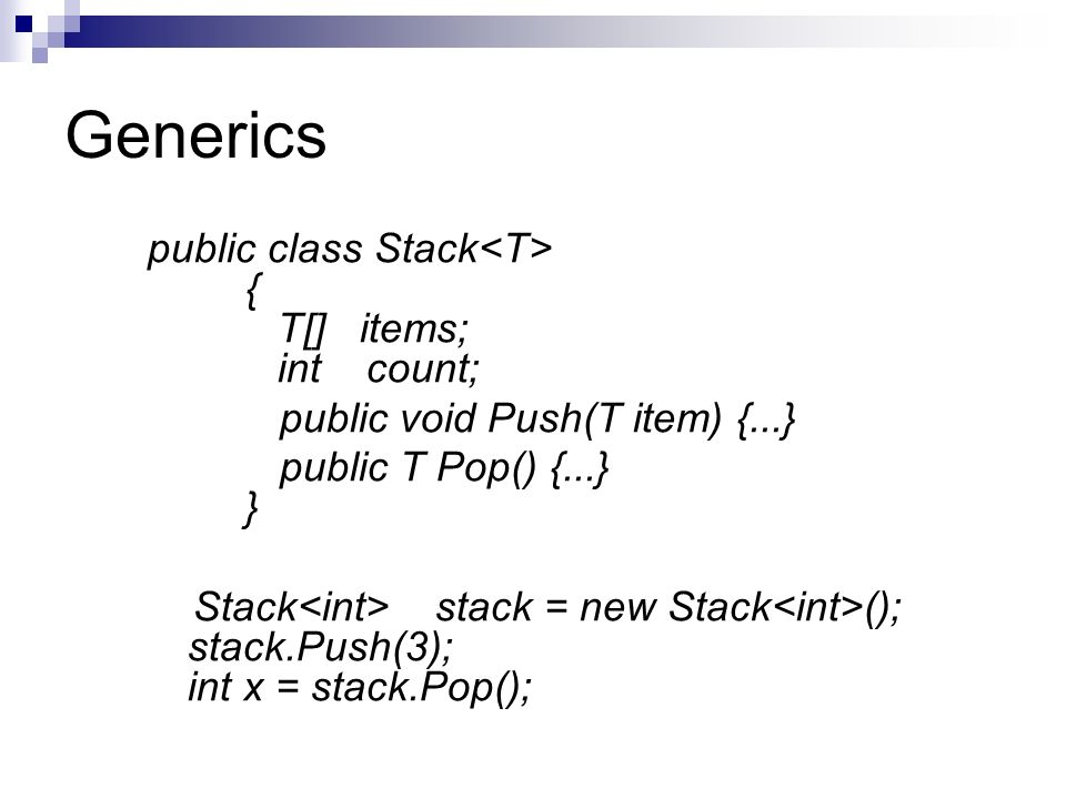 Generics public class Stack<T> { T[] items; int count;