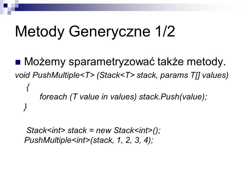 Metody Generyczne 1/2 Możemy sparametryzować także metody.