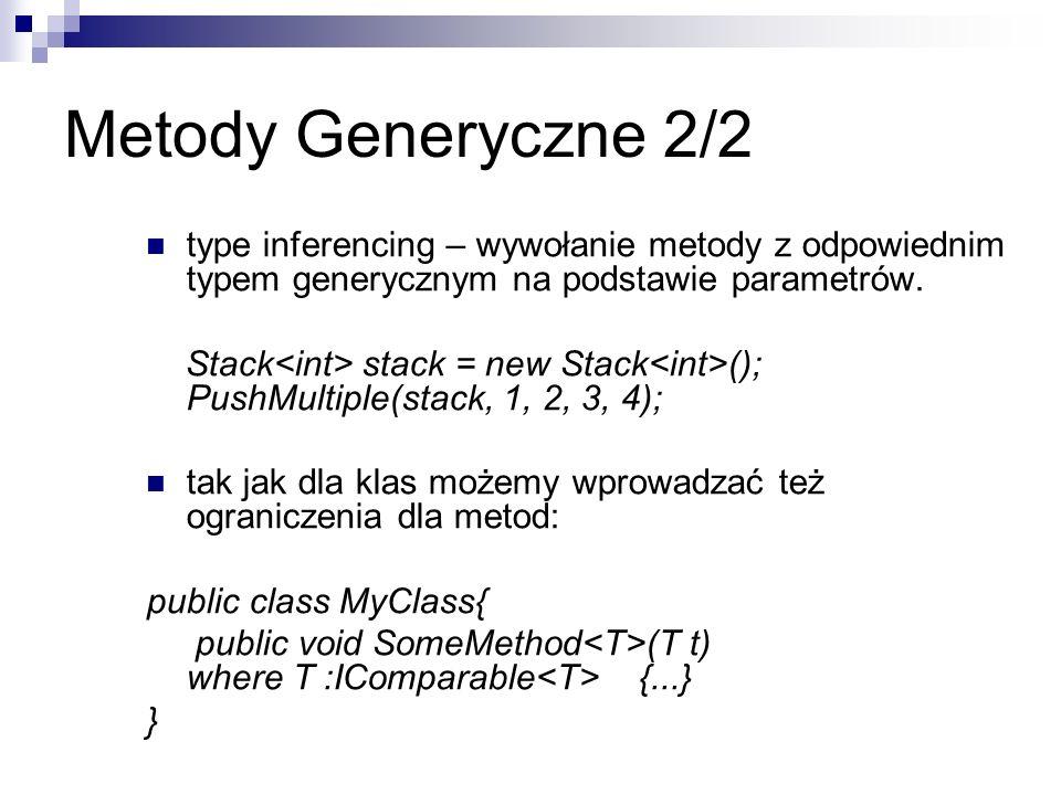 Metody Generyczne 2/2type inferencing – wywołanie metody z odpowiednim typem generycznym na podstawie parametrów.