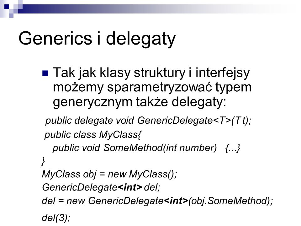 Generics i delegatyTak jak klasy struktury i interfejsy możemy sparametryzować typem generycznym także delegaty: