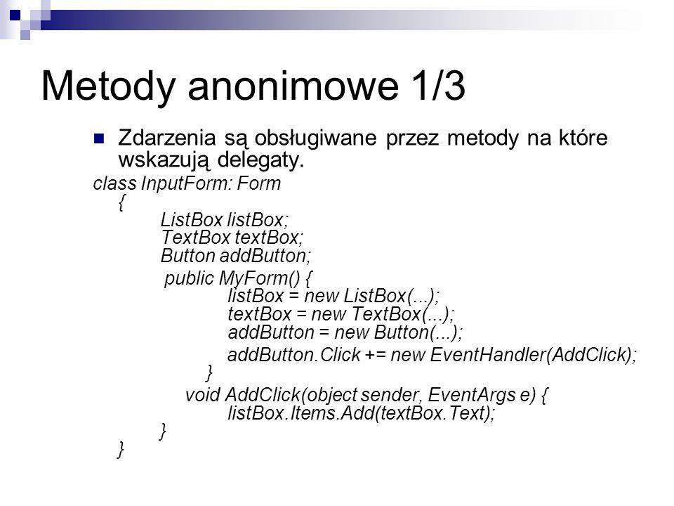 Metody anonimowe 1/3 Zdarzenia są obsługiwane przez metody na które wskazują delegaty.