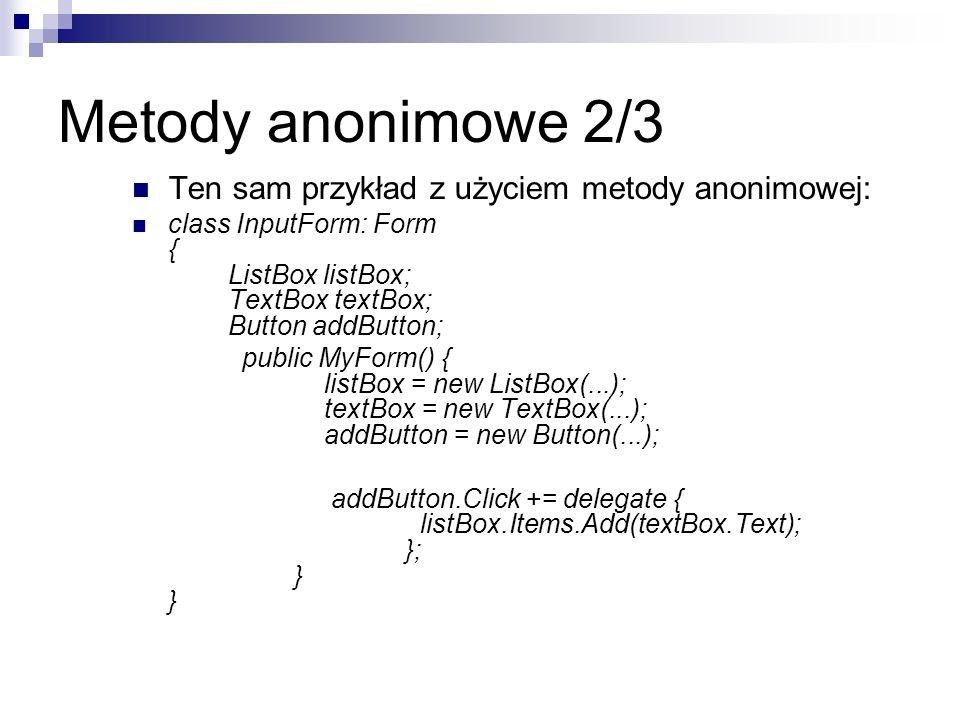 Metody anonimowe 2/3 Ten sam przykład z użyciem metody anonimowej: