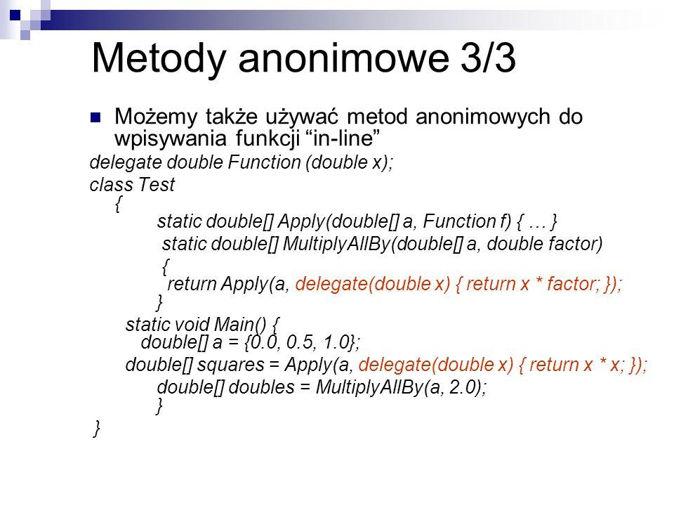 Metody anonimowe 3/3 Możemy także używać metod anonimowych do wpisywania funkcji in-line delegate double Function (double x);