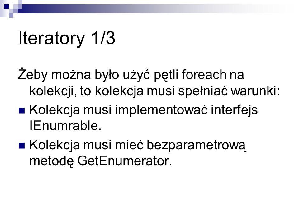 Iteratory 1/3Żeby można było użyć pętli foreach na kolekcji, to kolekcja musi spełniać warunki: Kolekcja musi implementować interfejs IEnumrable.