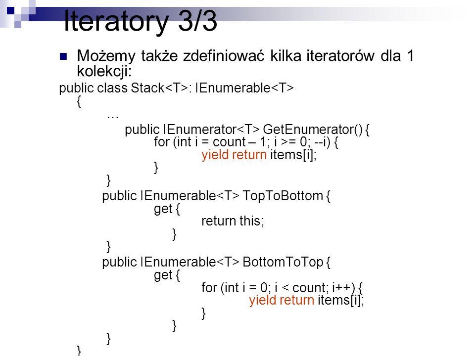 Iteratory 3/3 Możemy także zdefiniować kilka iteratorów dla 1 kolekcji: public class Stack<T>: IEnumerable<T> { …