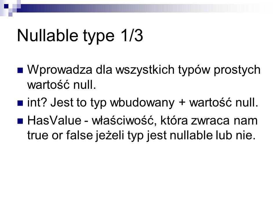 Nullable type 1/3 Wprowadza dla wszystkich typów prostych wartość null. int Jest to typ wbudowany + wartość null.