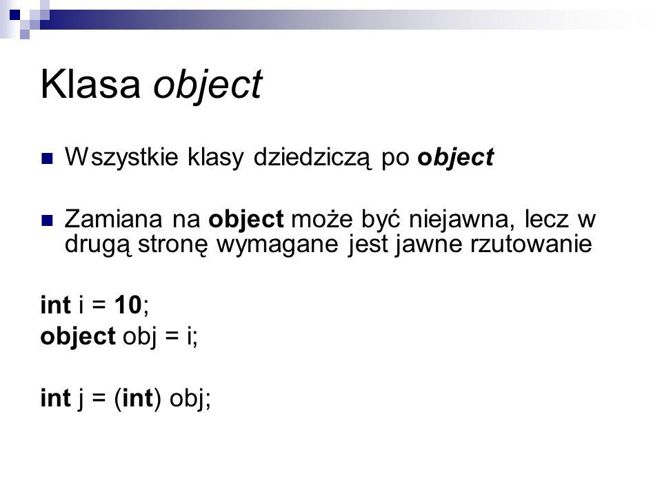 Klasa object Wszystkie klasy dziedziczą po object