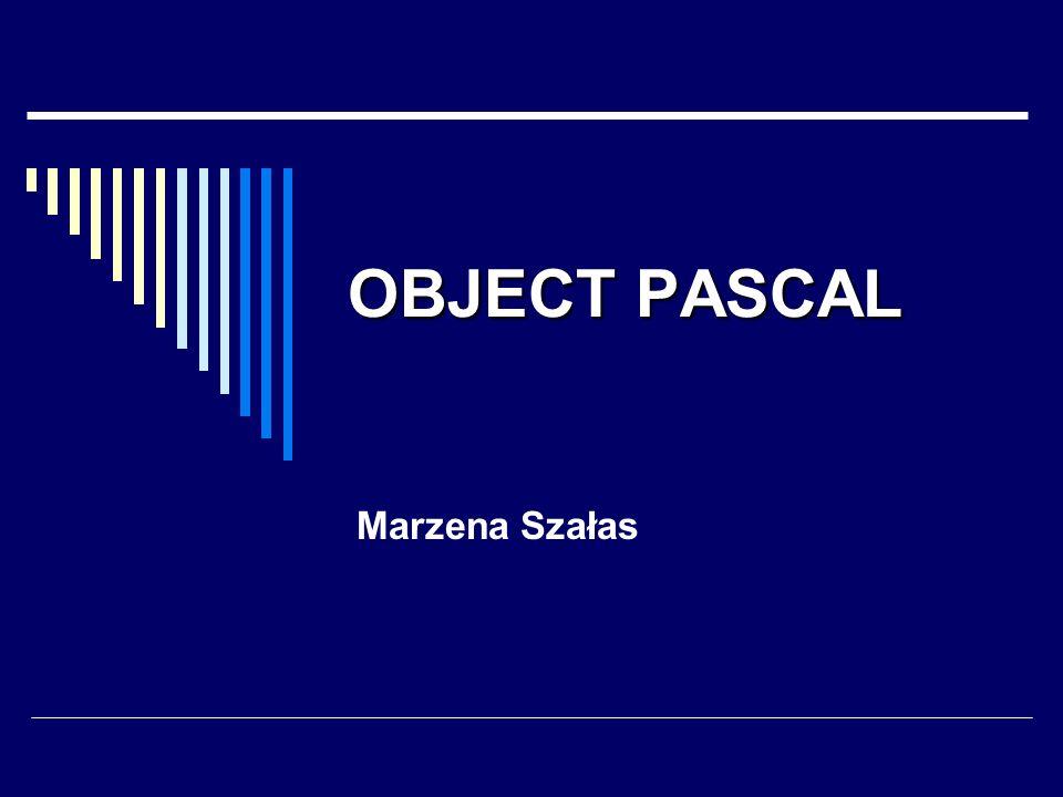 OBJECT PASCAL Marzena Szałas