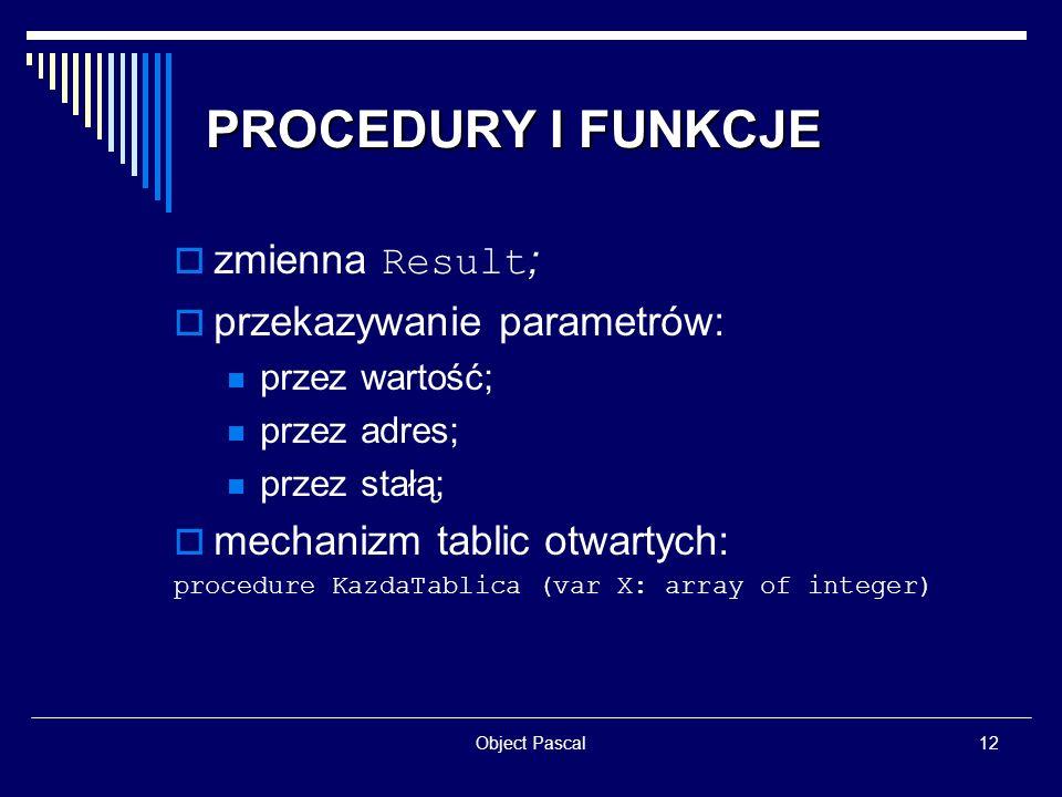 PROCEDURY I FUNKCJE zmienna Result; przekazywanie parametrów: