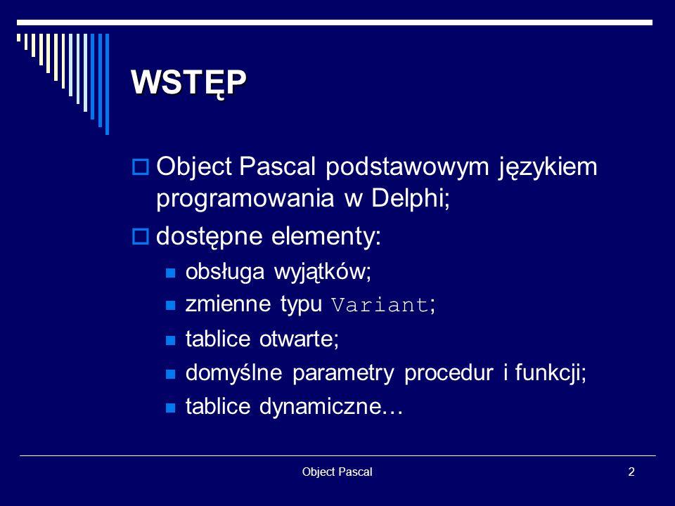 WSTĘP Object Pascal podstawowym językiem programowania w Delphi;