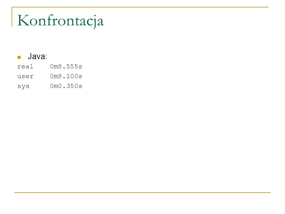 Konfrontacja Java: real 0m8.555s user 0m8.100s sys 0m0.350s