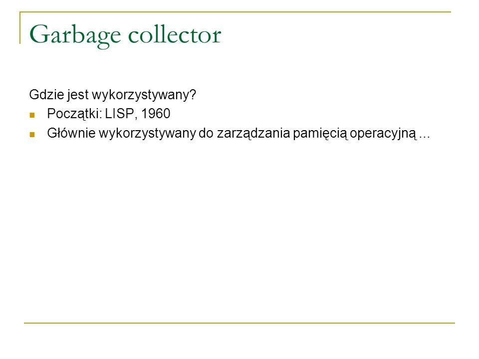 Garbage collector Gdzie jest wykorzystywany Początki: LISP, 1960