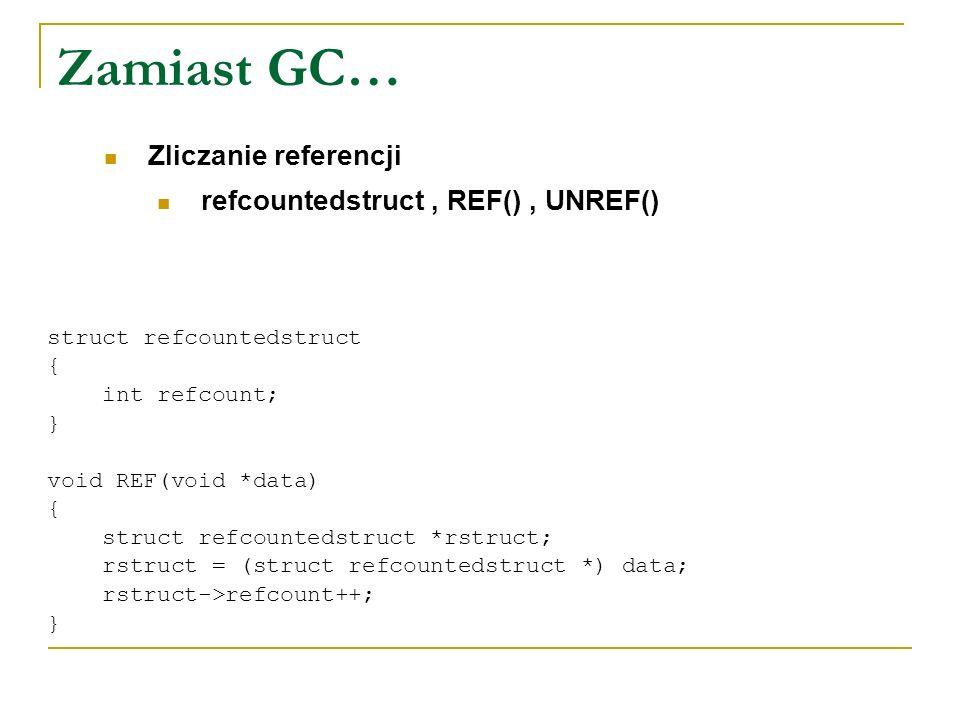 Zamiast GC… Zliczanie referencji refcountedstruct , REF() , UNREF()