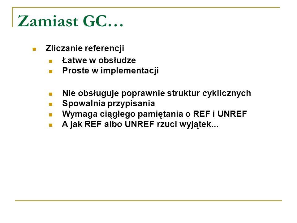 Zamiast GC… Zliczanie referencji Łatwe w obsłudze