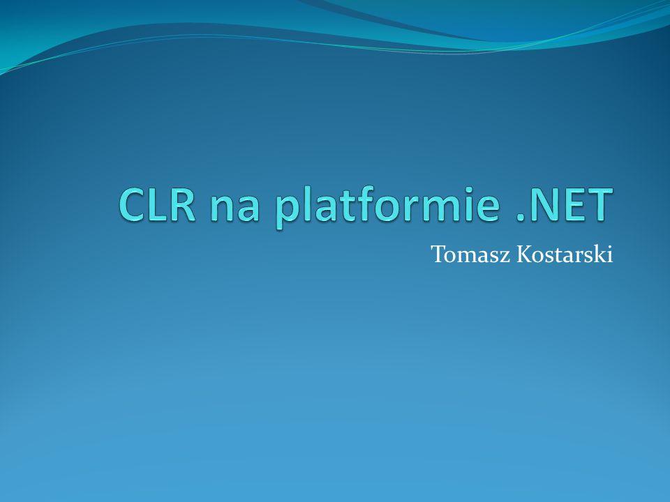CLR na platformie .NET Tomasz Kostarski