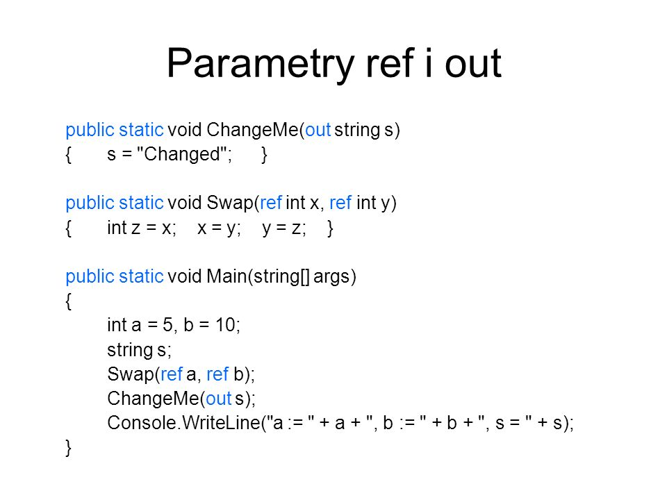 Parametry ref i out public static void ChangeMe(out string s)