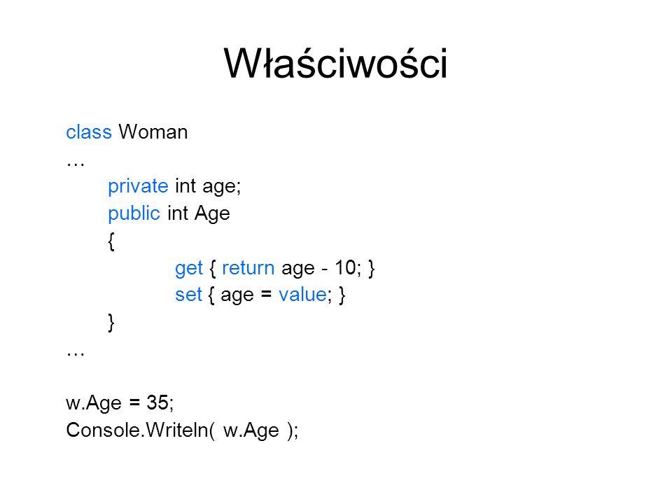Właściwości class Woman … private int age; public int Age {