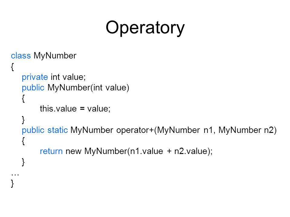 Operatory class MyNumber { private int value;