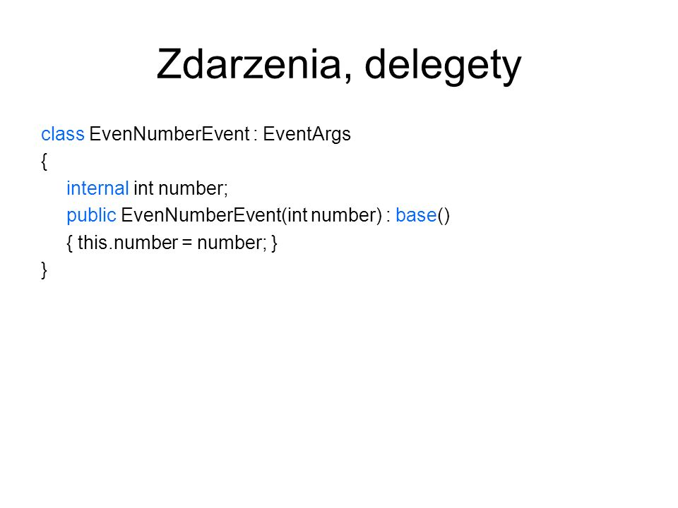 Zdarzenia, delegety class EvenNumberEvent : EventArgs {